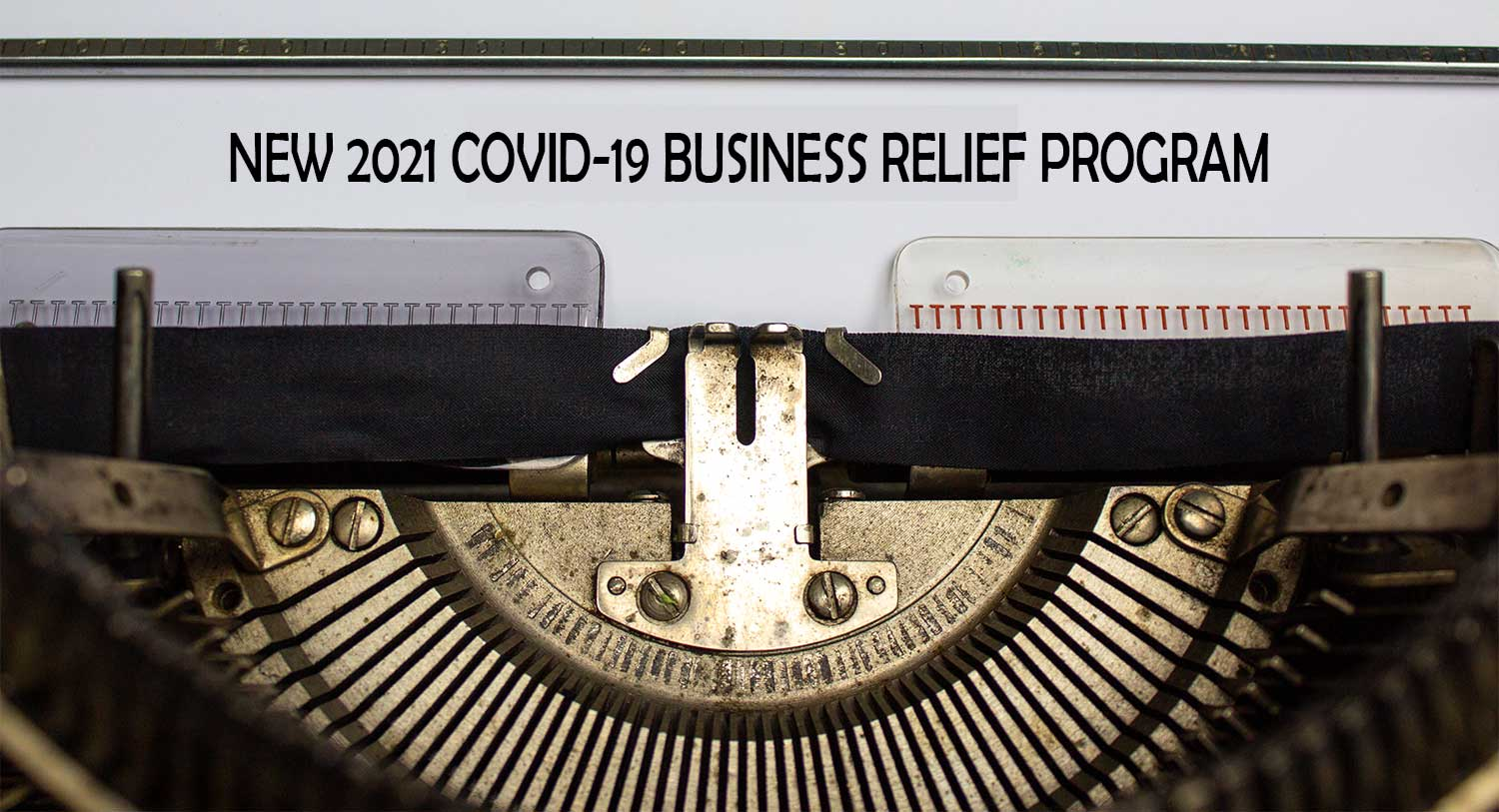 NEW 2021 COVID BUSINESS RELIEF PROGRAM